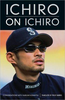 Ichiro on Ichiro: Interviews with Narumi Komatsu