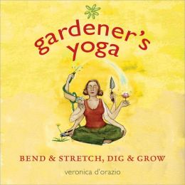 Gardener's Yoga: Bend & Stretch, Dig & Grow