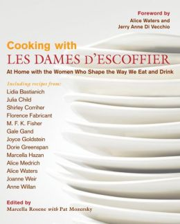 Cooking with Les Dames d'Escoffier: At Home with the Women Who Shape the Way We Eat and Drink