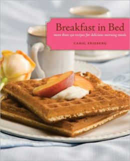 Breakfast in Bed: More Than 130 Recipes for Delicious Morning Meals