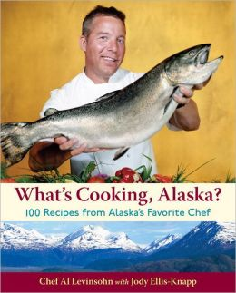 What's Cooking, Alaska?: 100 Recipes from Alaska's Favorite Chef