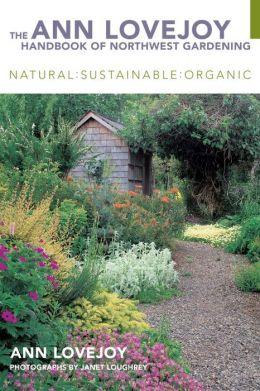 Ann Lovejoy Handbook of Northwest Gardening: Natural : Sustainable : Organic