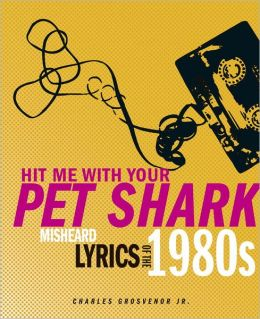 Hit Me With Your Pet Shark: Misheard Lyrics of the '80s