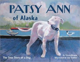 Patsy Ann of Alaska: The True Story of a Dog