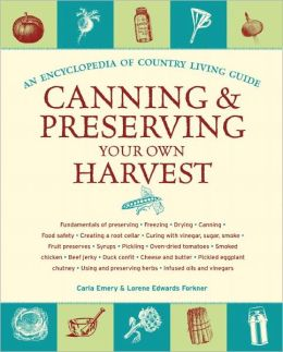 Canning & Preserving Your Own Harvest: An Encyclopedia of Country Living Guide