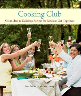 Cooking Club: Great Ideas and Delicious Recipes for Fabulous Get-Togethers