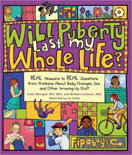 Will Puberty Last My Whole Life?: REAL Answers to REAL Questions from Preteens About Body Changes, Sex, and Other Growing-Up Stuf