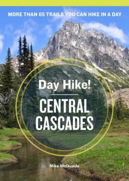 Day Hike! Central Cascades, 3rd Edition: The Best Trails You Can Hike in a Day