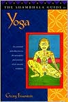The Shambhala Guide to Yoga: An Essential Introduction to the Principles and Practice of an Ancient Tradition