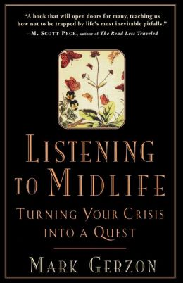 Listening to Midlife: Turning Your Crisis into a Quest