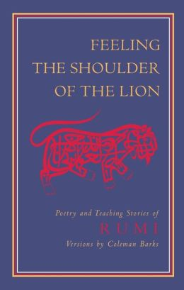 Feeling the Shoulder of the Lion: Poetry and Teaching Stories of Rumi
