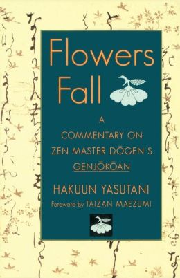 Flowers Fall: A Commentary on Dogen's Genjokoan