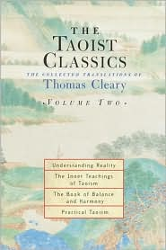 Taoist Classics: The Collected Translations of Thomas Cleary, Vol. 2: Understanding Reality; The Inner Teachings of Taoism; The Book of Balance and Harmony; Practical Taoism (Taoist Classics Series)