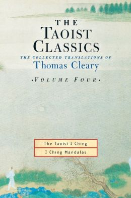 The Taoist Classics: The Collected Translations of Thomas Cleary, Volume Four: The Taoist I Ching; I Ching Mandalas