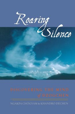 Roaring Silence: Discovering the Mind of Dzogchen