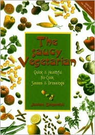 Saucy Vegetarian: Quick and Healthful, No-Cook Sauces and Dressings