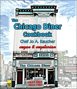 The Chicago Diner Cookbook: Vegan and Vegetarian