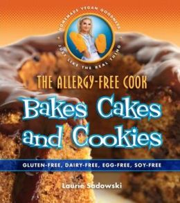The Allergy-Free Cook Bakes Cakes and Cookies : Gluten-free, Dairy-free, Egg-free, Soy-free