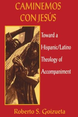 Caminemos Con Jesus; Toward a Hispanic/Latino Theology of Accompaniment