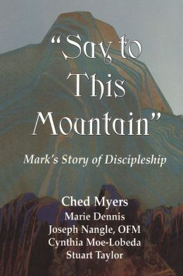 Say to This Mountain; Mark's Story of Discipleship