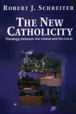 The New Catholicity; Theology between the Global and the Local