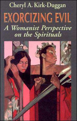 Exorcizing Evil: A Womanist Perspective on the Spirituals