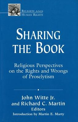Sharing the Book: Religious Perspectives on the Rights and Wrongs of Proselytism