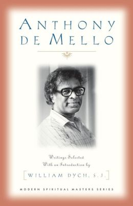 Anthony Demello: Writings Selected and with an Introduction by William Dych, S. J.