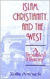 Islam, Christianity and the West: A Troubled History