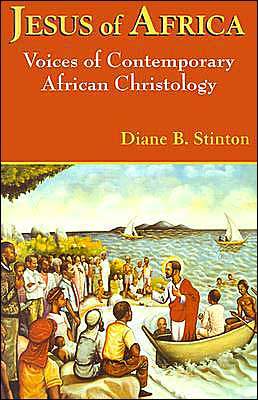 Jesus of Africa: The Voices of Contemporary African Christology