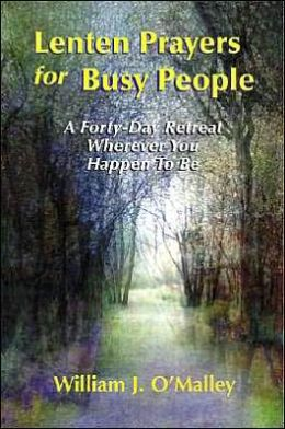 Lenten Prayers for Busy People: A Forty-Day
