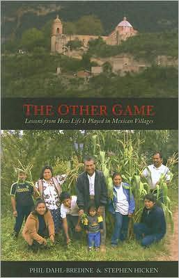 The Other Game: Lessons from How Life Is Played in Mexican Villages