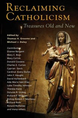 Reclaiming Catholicism: Treasures Old and New