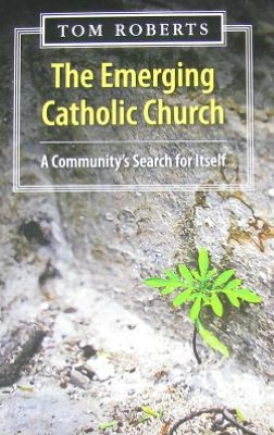 The Emerging Catholic Church: A Community's Search for Itself