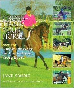 Cross Train Your Horse: Simple Dressage for Every Horse, Every Sport/ Book 1