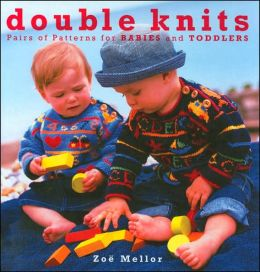 Double Knits: Pairs of Patterns for Babies and Toddlers