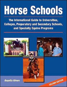 Horse Schools: The International Guide to Univerisities, Colleges, Preparatory and Secondary Schools, and Specialty Equine Programs