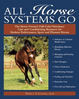 All Horse Systems Go: The Horse Owner's Full-Color Veterinary Care and Conditioning Resource for Modern Performance, Sport, and Pleasure Horses