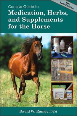 Concise Guide to Medication, Herbs, and Supplements for Horses