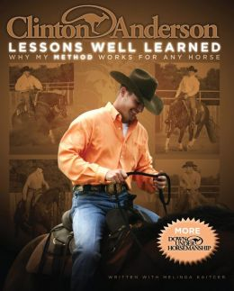 Clinton Anderson's Lessons Well Learned: Why My Method Works for Any Horse