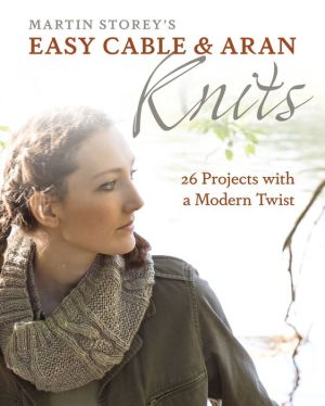 Easy Cable and Aran Knits: 26 Projects with a Modern Twist