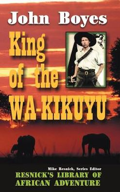 King of the Wa-Kikuyu: A True Story of Travel and Adventure in Africa