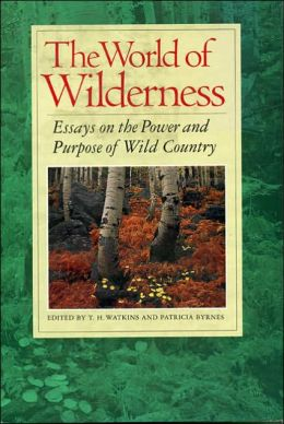 World of Wilderness: Essays on the Power and Purpose of Wild Country