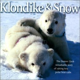 Klondike and Snow: The Denver Zoo's Remarkable Story of Raising Two Polar Bear Cubs