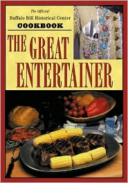 Great Entertainer Cookbook: Recipes from the Buffalo Bill Historical Center