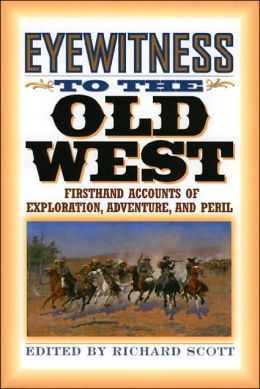 Eyewitness to the Old West: Firsthand Accounts of Exploration, Adventure, and Peril