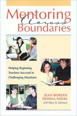 Mentoring Across Boundaries: Helping Beginning Teachers Succeed in Challenging Situation