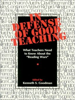 In Defense of Good Teaching: What Teachers Need to Know About the Reading Wars