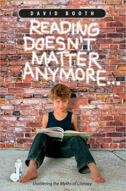 Reading Doesn't Matter Anymore...: Shattering the Myths of Literacy