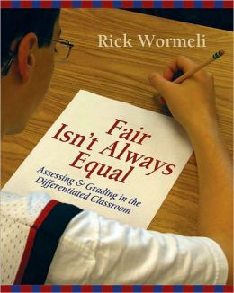 Fair Isn't Always Equal: Assessing and Grading in the Differentiated Classroom